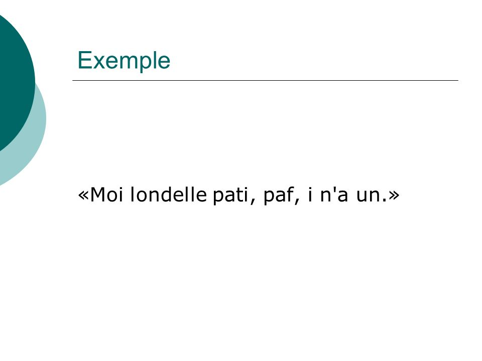 Exemple «Moi londelle pati, paf, i n a un.»