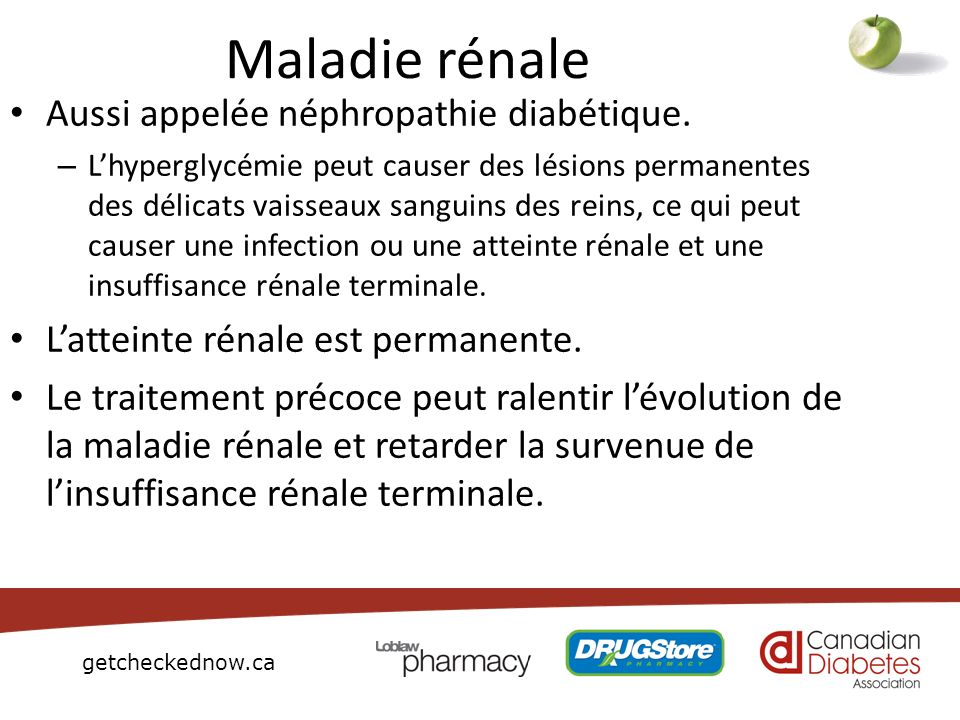 Maladie rénale Aussi appelée néphropathie diabétique.