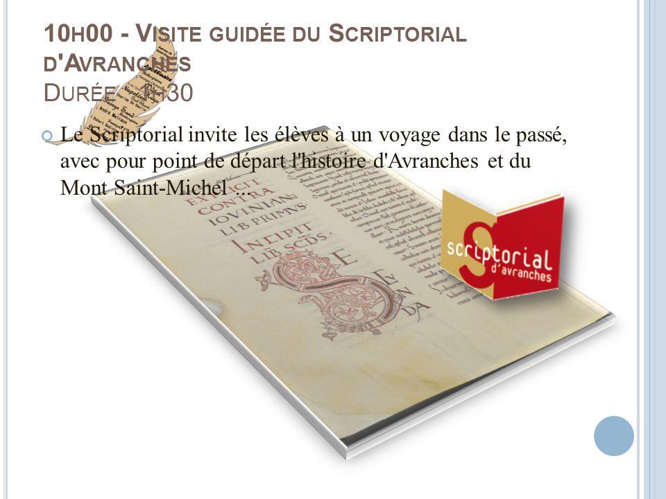 10h00 - Visite guidée du Scriptorial d Avranches Durée : 1h30