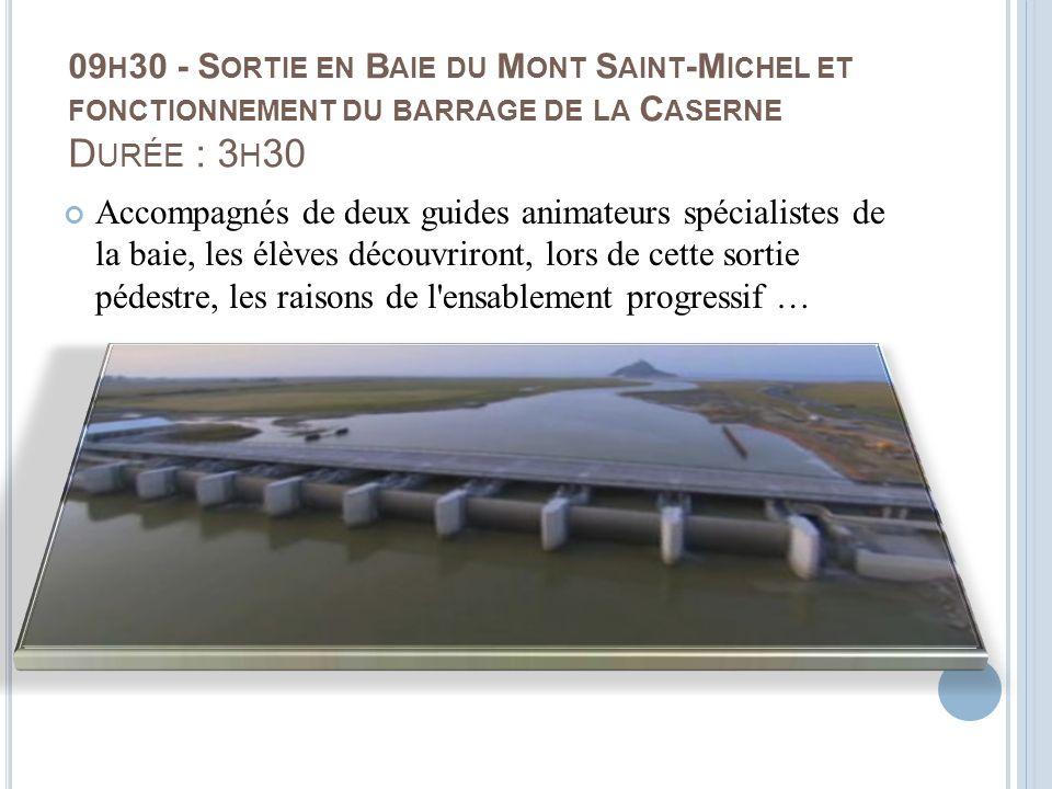 09h30 - Sortie en Baie du Mont Saint-Michel et fonctionnement du barrage de la Caserne Durée : 3h30