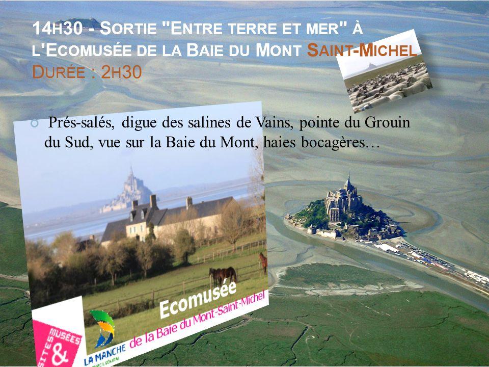 14h30 - Sortie Entre terre et mer à l Ecomusée de la Baie du Mont Saint-Michel Durée : 2h30