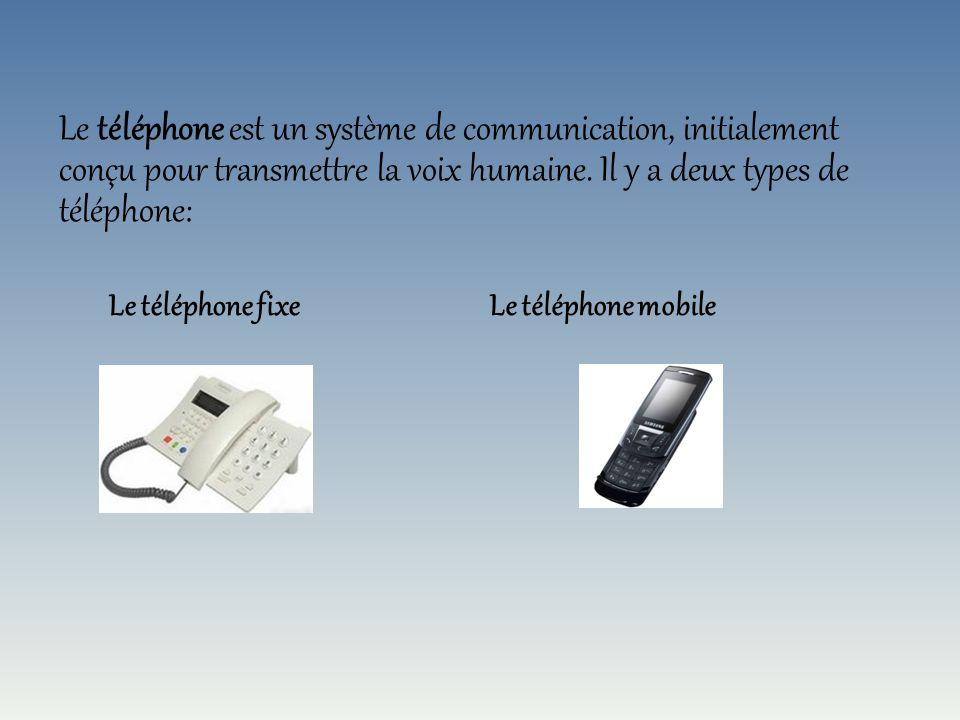 Le téléphone est un système de communication, initialement conçu pour transmettre la voix humaine. Il y a deux types de téléphone: