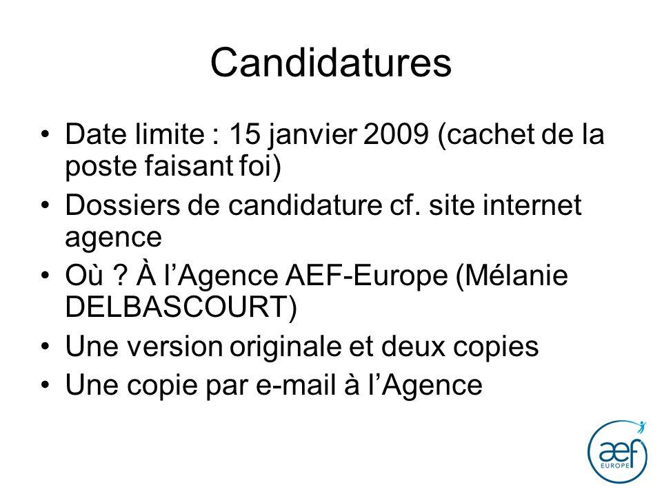 Candidatures Date limite : 15 janvier 2009 (cachet de la poste faisant foi) Dossiers de candidature cf. site internet agence.