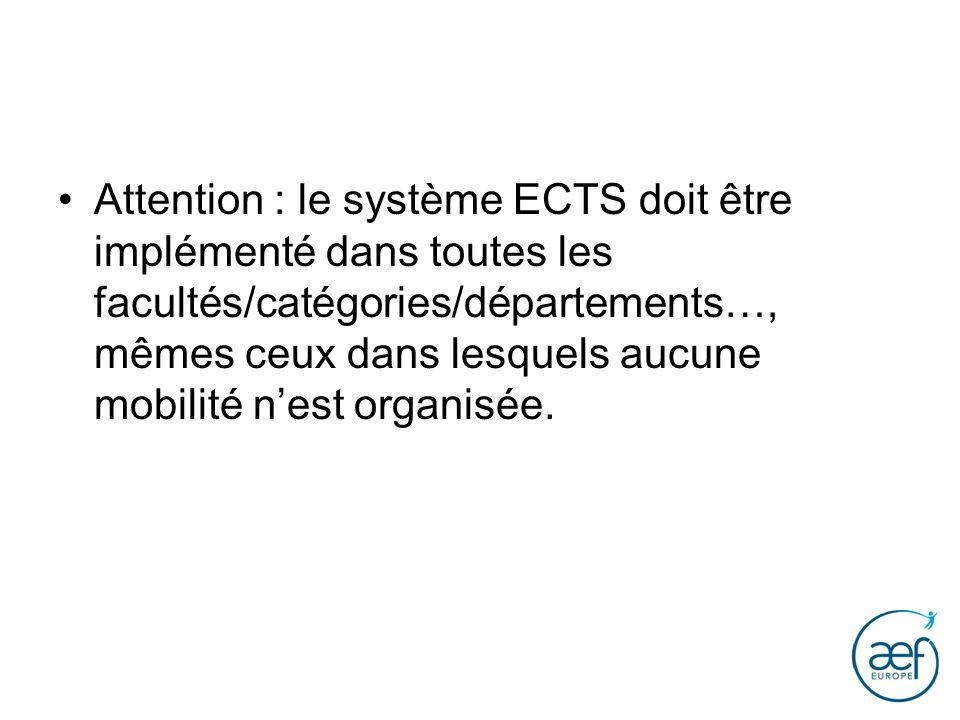 Attention : le système ECTS doit être implémenté dans toutes les facultés/catégories/départements…, mêmes ceux dans lesquels aucune mobilité n'est organisée.