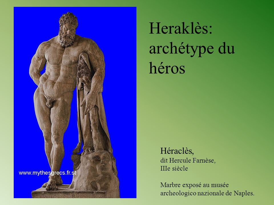 Heraklès: archétype du héros Héraclès, dit Hercule Farnèse,