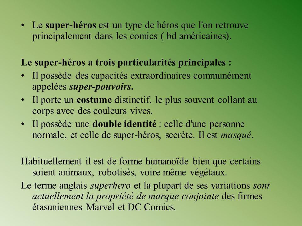 Le super-héros est un type de héros que l on retrouve principalement dans les comics ( bd américaines).