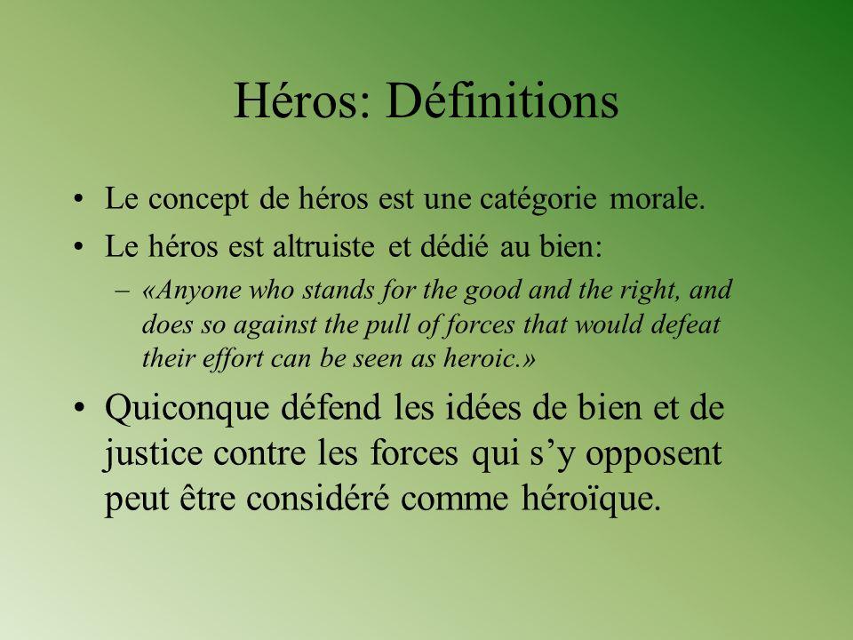Héros: Définitions Le concept de héros est une catégorie morale. Le héros est altruiste et dédié au bien: