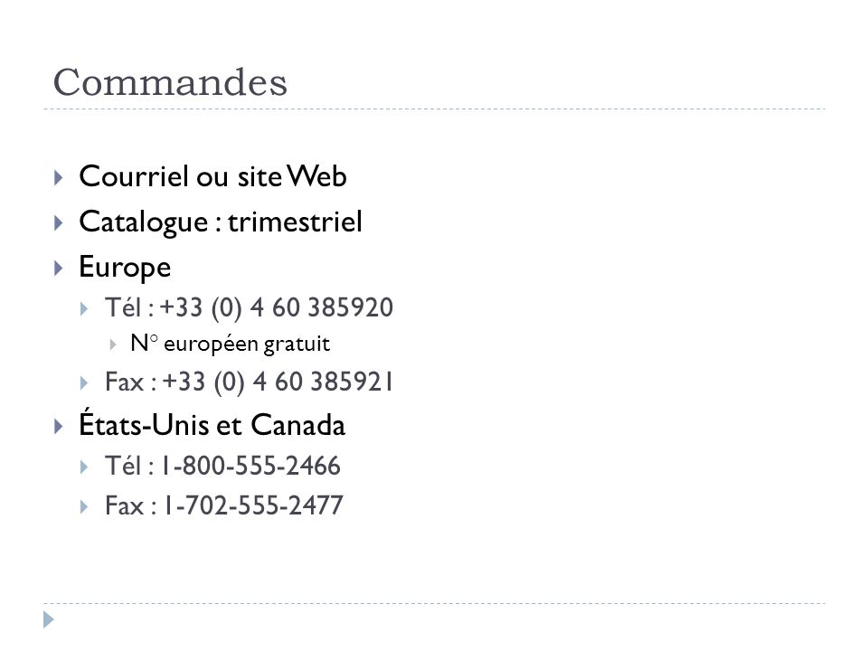 Commandes Courriel ou site Web Catalogue : trimestriel Europe