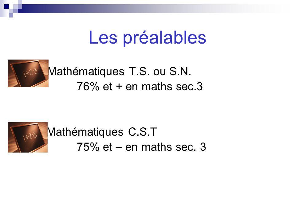 Les préalables Mathématiques T.S. ou S.N. 76% et + en maths sec.3