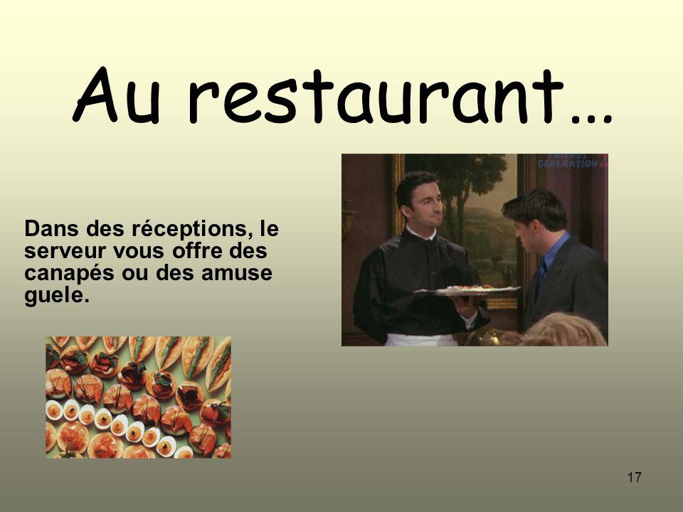 Au restaurant… Dans des réceptions, le serveur vous offre des canapés ou des amuse guele.
