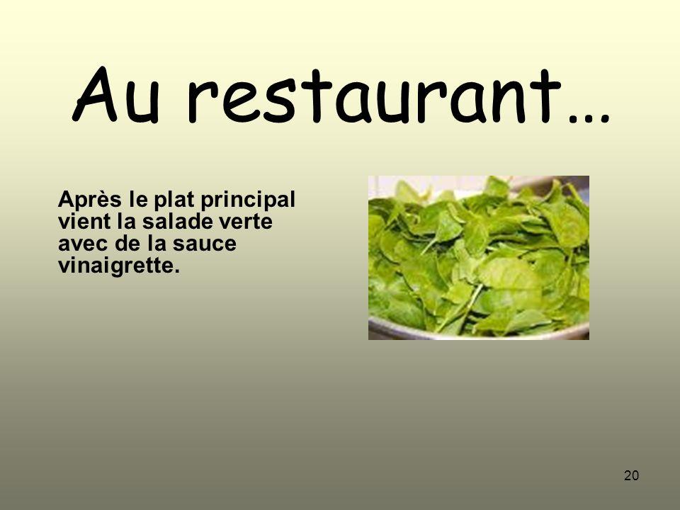 Au restaurant… Après le plat principal vient la salade verte avec de la sauce vinaigrette.