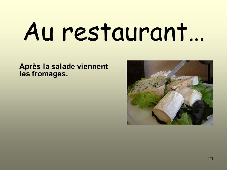 Après la salade viennent les fromages.