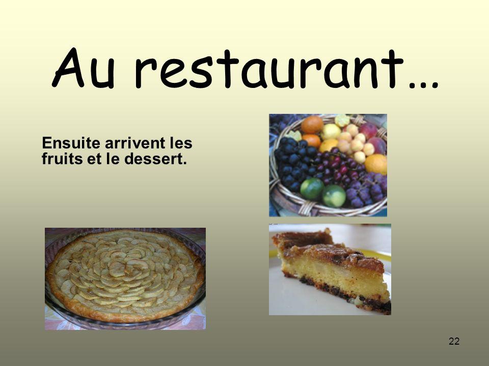 Ensuite arrivent les fruits et le dessert.