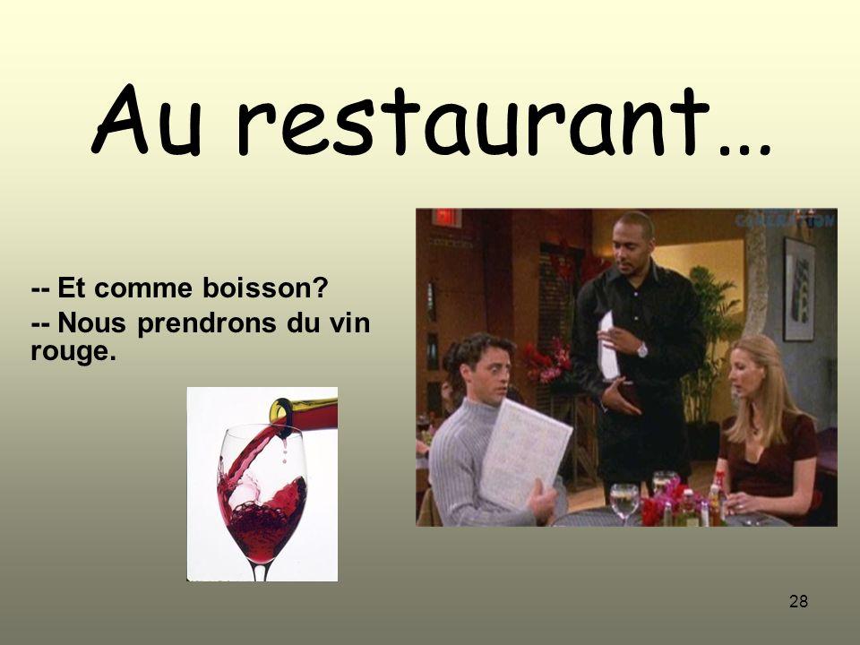-- Et comme boisson -- Nous prendrons du vin rouge.