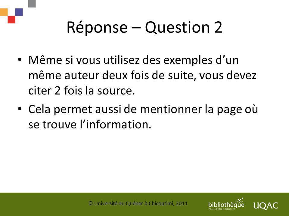 Réponse – Question 2 Même si vous utilisez des exemples d'un même auteur deux fois de suite, vous devez citer 2 fois la source.