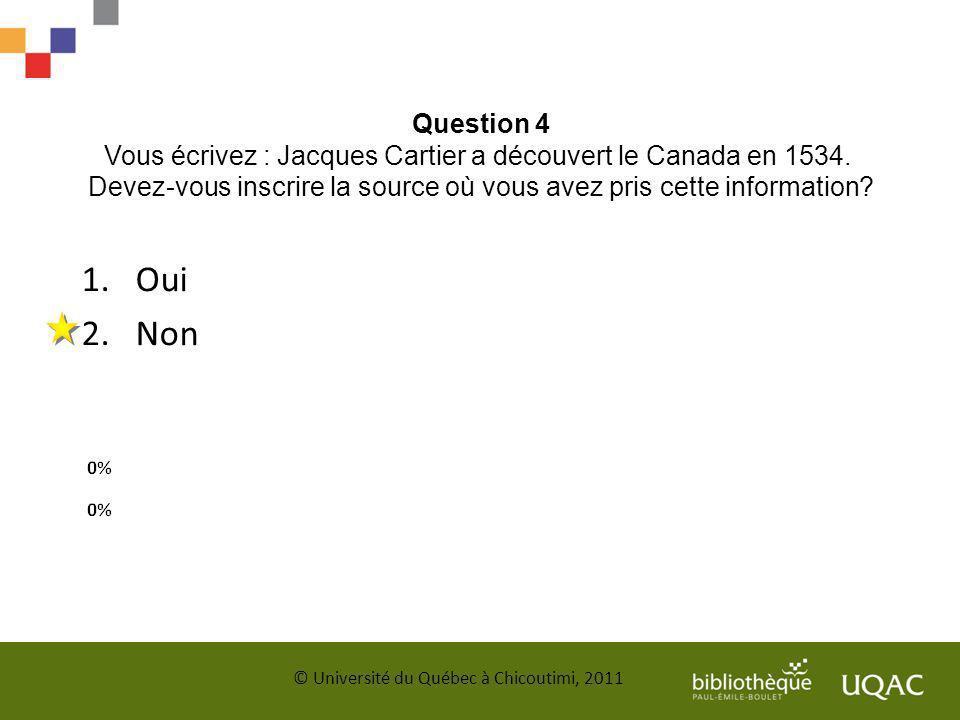 Question 4 Vous écrivez : Jacques Cartier a découvert le Canada en 1534. Devez-vous inscrire la source où vous avez pris cette information