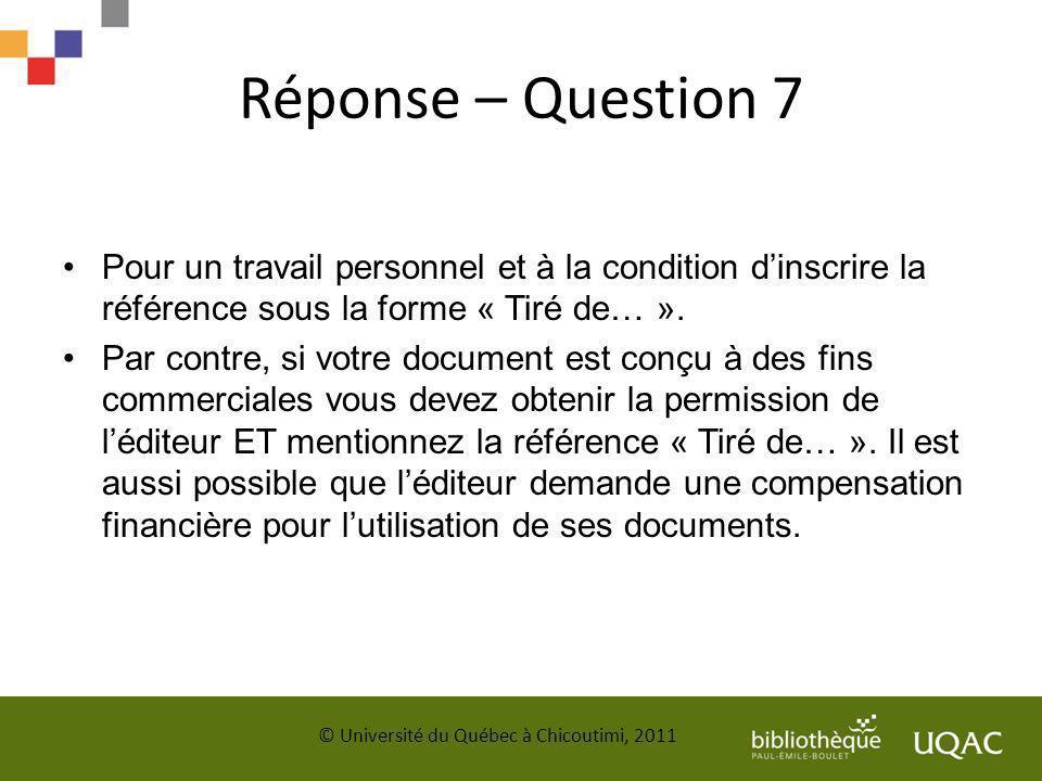 Réponse – Question 7 Pour un travail personnel et à la condition d'inscrire la référence sous la forme « Tiré de… ».