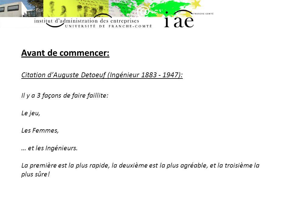 Avant de commencer: Citation d'Auguste Detoeuf (Ingénieur 1883 - 1947): Il y a 3 façons de faire faillite: Le jeu, Les Femmes, … et les Ingénieurs.