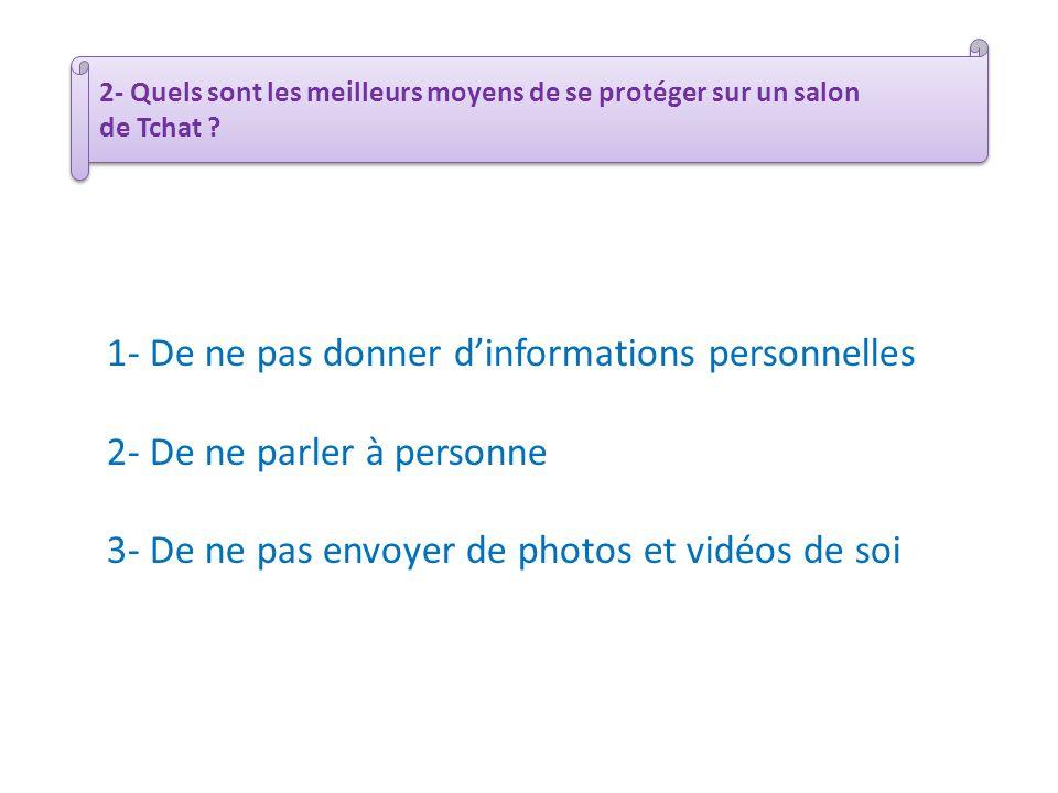 1- De ne pas donner d'informations personnelles