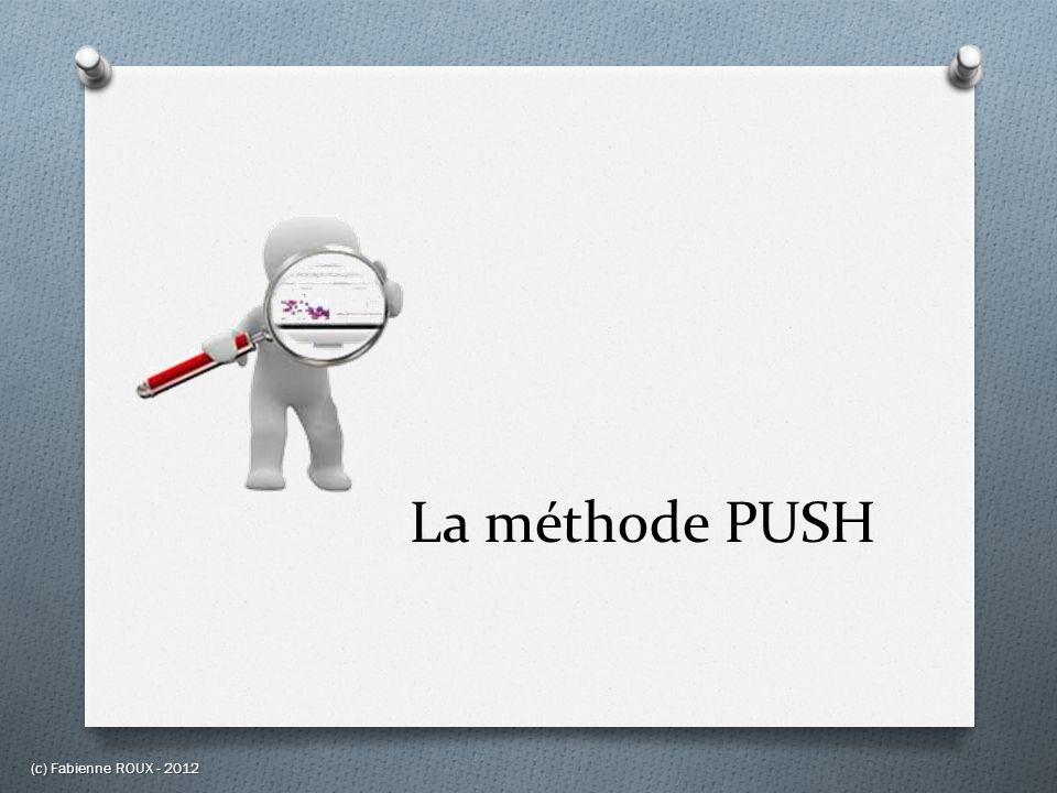 La méthode PUSH (c) Fabienne ROUX - 2012