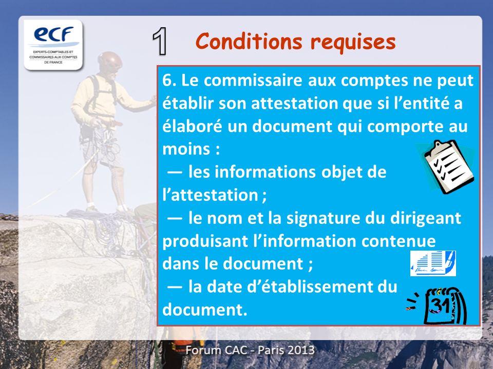 Conditions requises 6. Le commissaire aux comptes ne peut établir son attestation que si l'entité a élaboré un document qui comporte au moins :