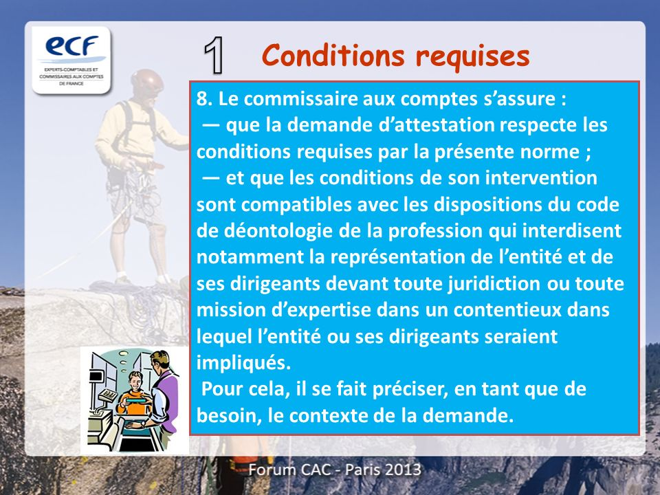 Conditions requises 8. Le commissaire aux comptes s'assure :