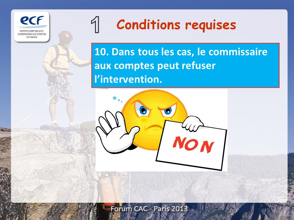 Conditions requises 10. Dans tous les cas, le commissaire aux comptes peut refuser l'intervention.
