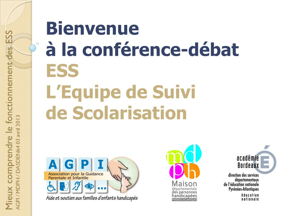 Bienvenue à la conférence-débat ESS L'Equipe de Suivi de Scolarisation