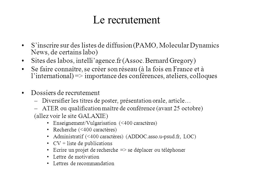 Le recrutement S'inscrire sur des listes de diffusion (PAMO, Molecular Dynamics News, de certains labo)