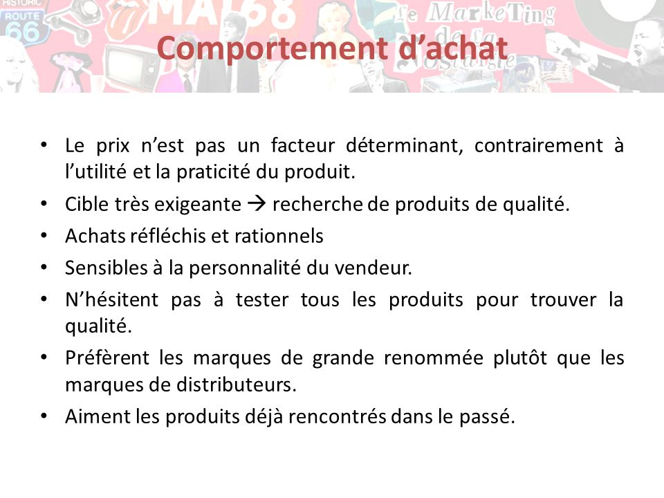Comportement d'achat Le prix n'est pas un facteur déterminant, contrairement à l'utilité et la praticité du produit.