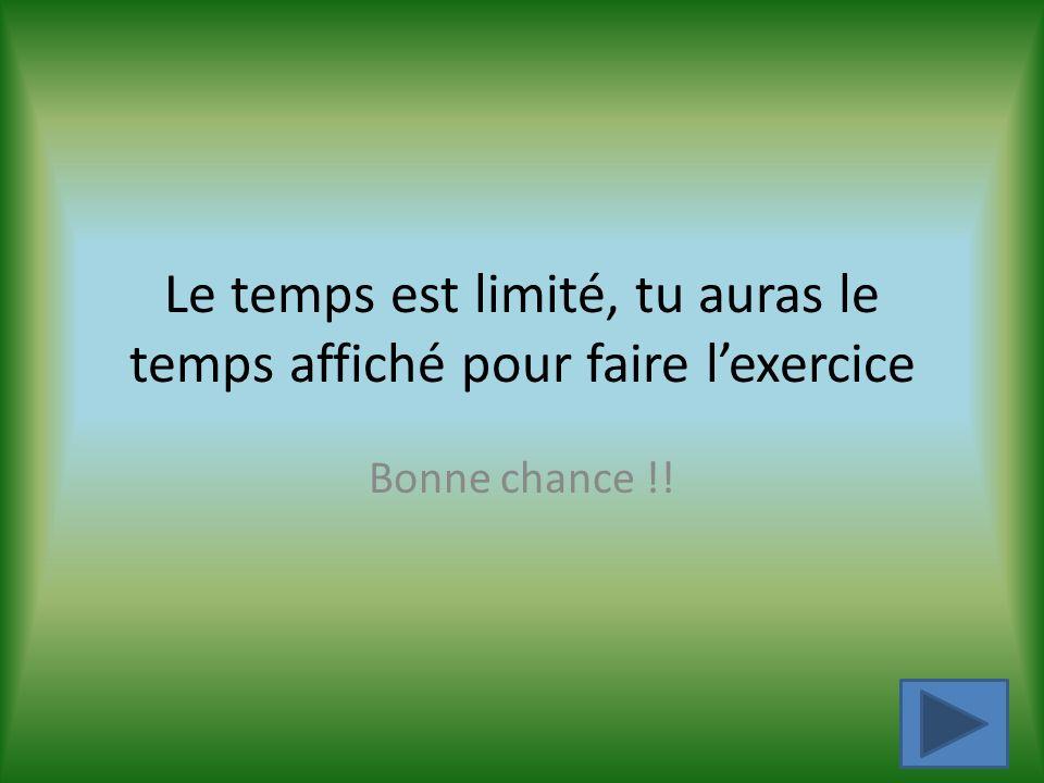 Le temps est limité, tu auras le temps affiché pour faire l'exercice