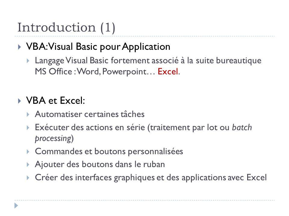 Introduction (1) VBA: Visual Basic pour Application VBA et Excel: