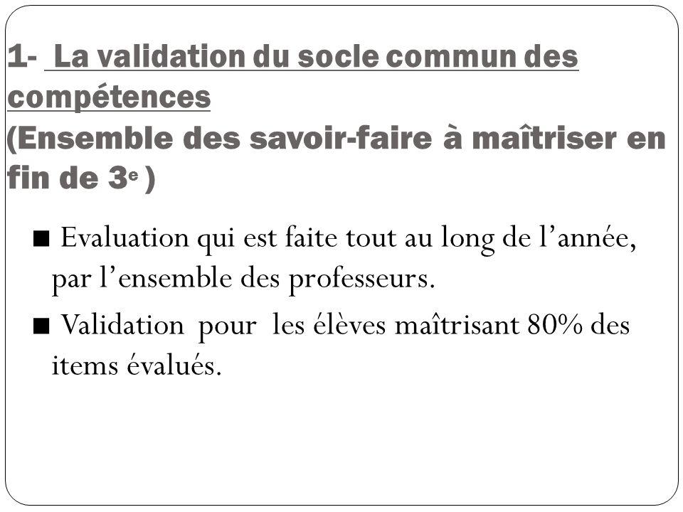 1- La validation du socle commun des compétences (Ensemble des savoir-faire à maîtriser en fin de 3e )