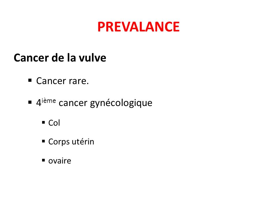 PREVALANCE Cancer de la vulve Cancer rare. 4ième cancer gynécologique
