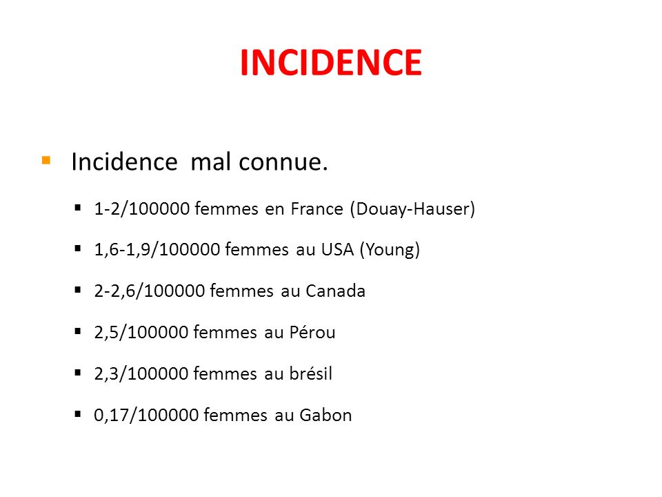 INCIDENCE Incidence mal connue.