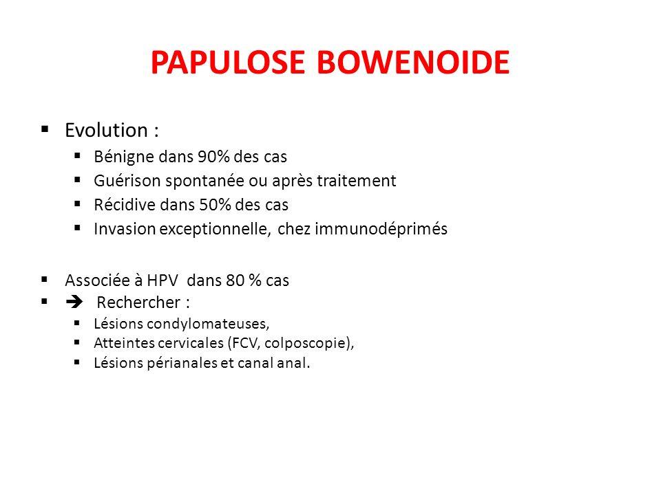 PAPULOSE BOWENOIDE Evolution : Bénigne dans 90% des cas