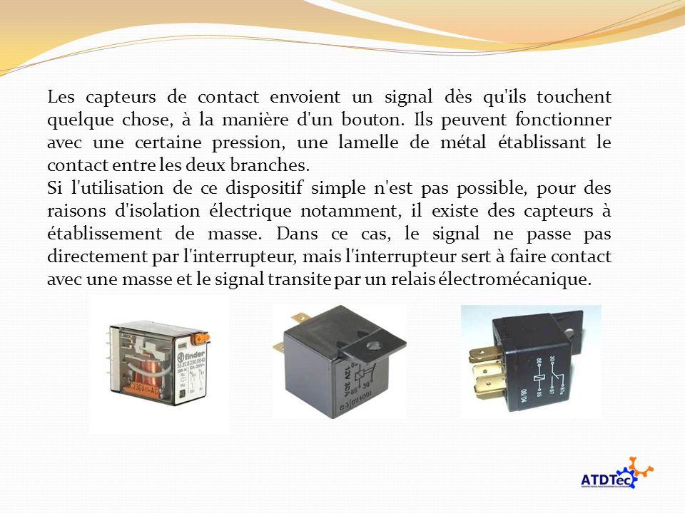 Les capteurs de contact envoient un signal dès qu ils touchent quelque chose, à la manière d un bouton. Ils peuvent fonctionner avec une certaine pression, une lamelle de métal établissant le contact entre les deux branches.