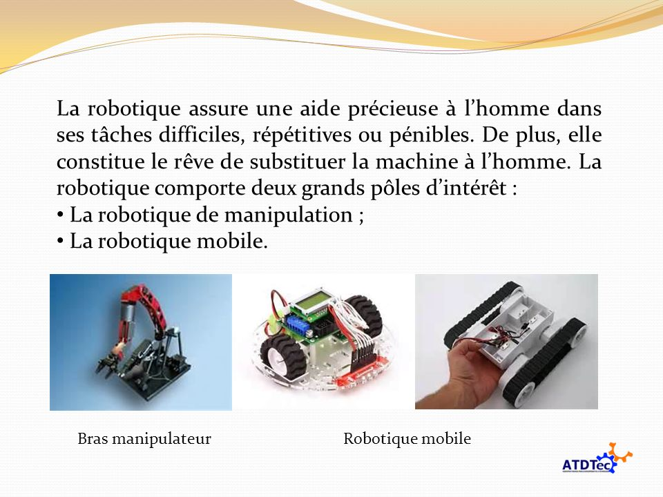 La robotique de manipulation ; La robotique mobile.