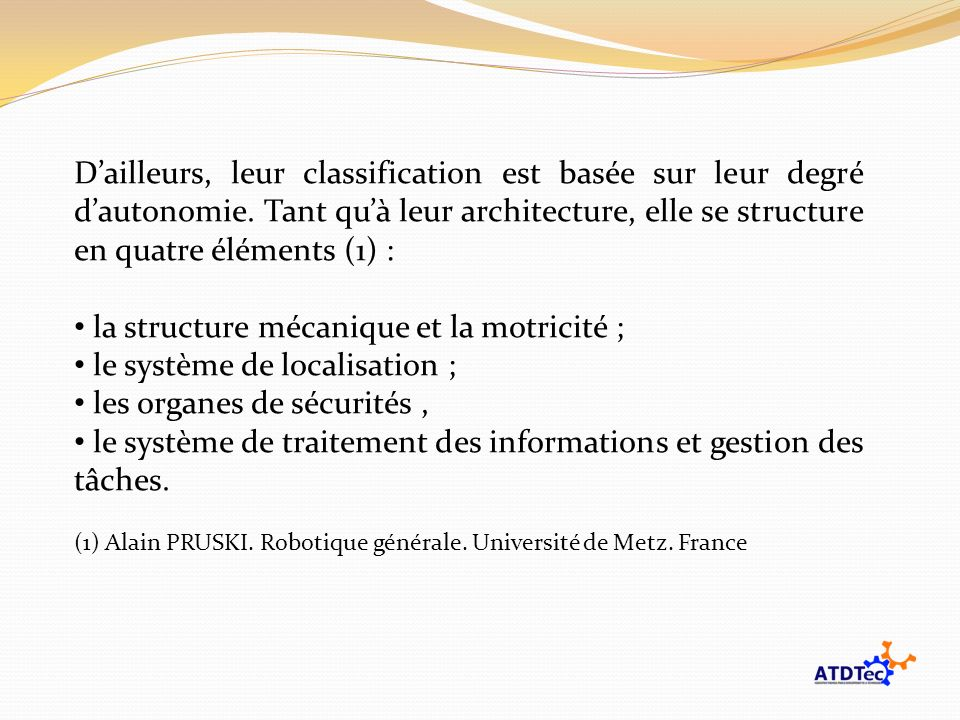 la structure mécanique et la motricité ; le système de localisation ;