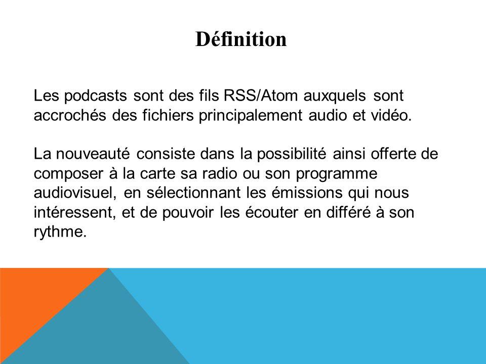 Définition Les podcasts sont des fils RSS/Atom auxquels sont accrochés des fichiers principalement audio et vidéo.
