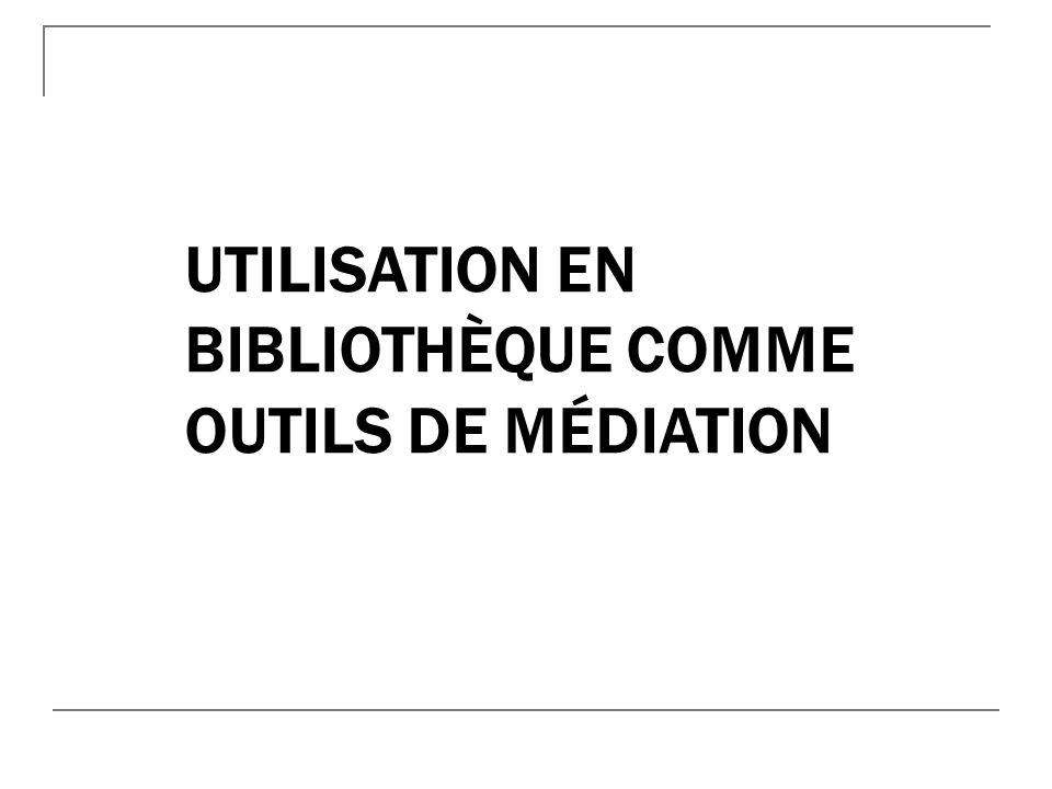 Utilisation en bibliothèque comme outils de médiation