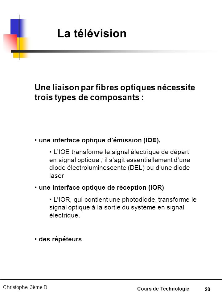 La télévision Une liaison par fibres optiques nécessite trois types de composants : une interface optique d'émission (IOE),