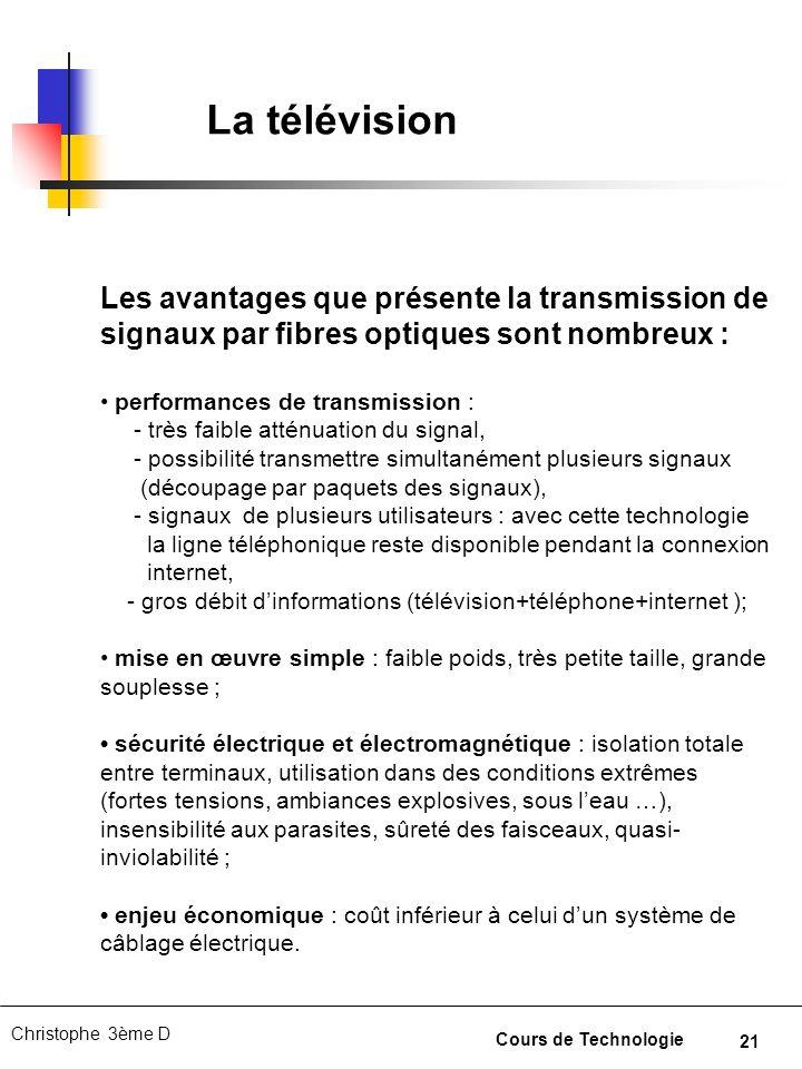 La télévision Les avantages que présente la transmission de signaux par fibres optiques sont nombreux :