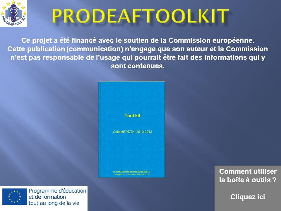 ProDeafToolKit Ce projet a été financé avec le soutien de la Commission européenne.