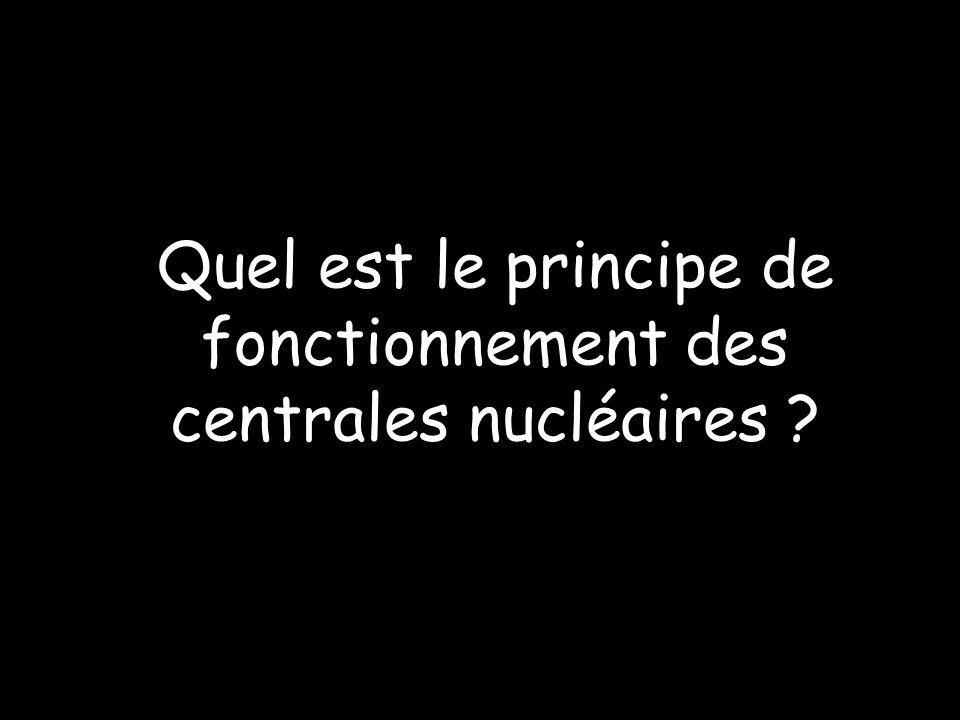 Quel est le principe de fonctionnement des centrales nucléaires