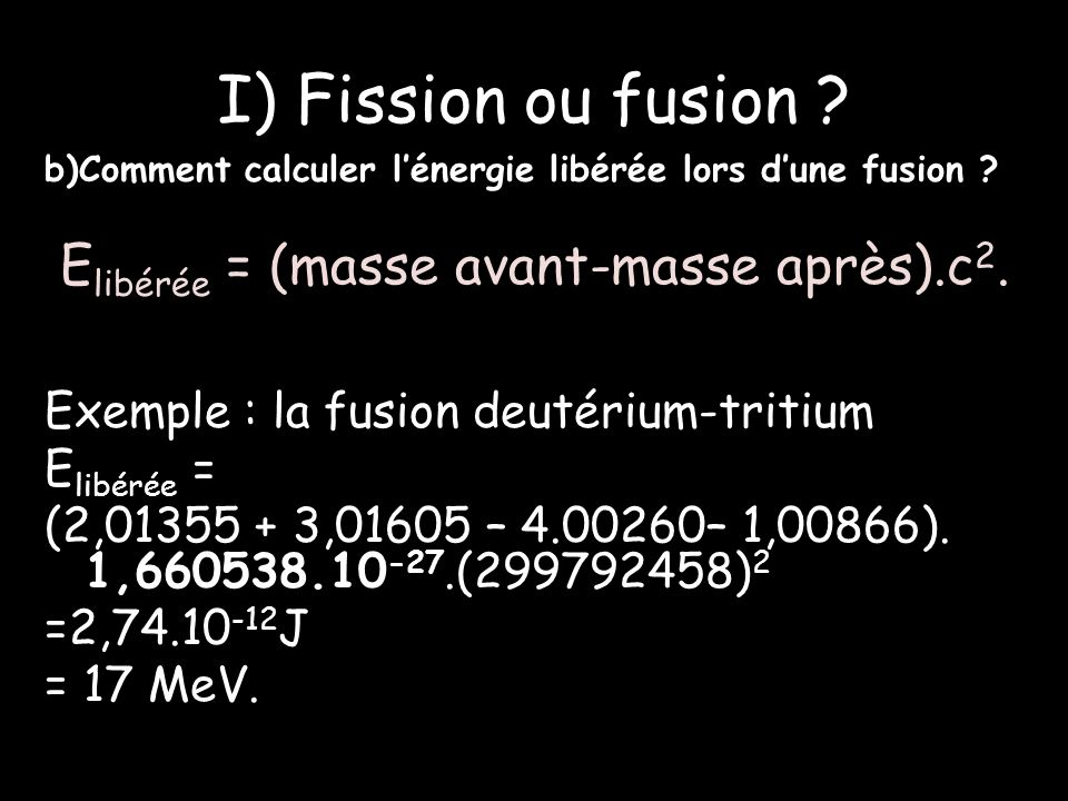 I) Fission ou fusion Elibérée = (masse avant-masse après).c2.