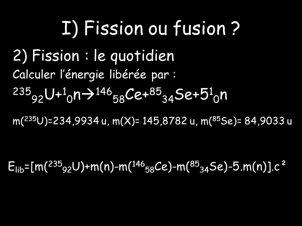 I) Fission ou fusion 2) Fission : le quotidien