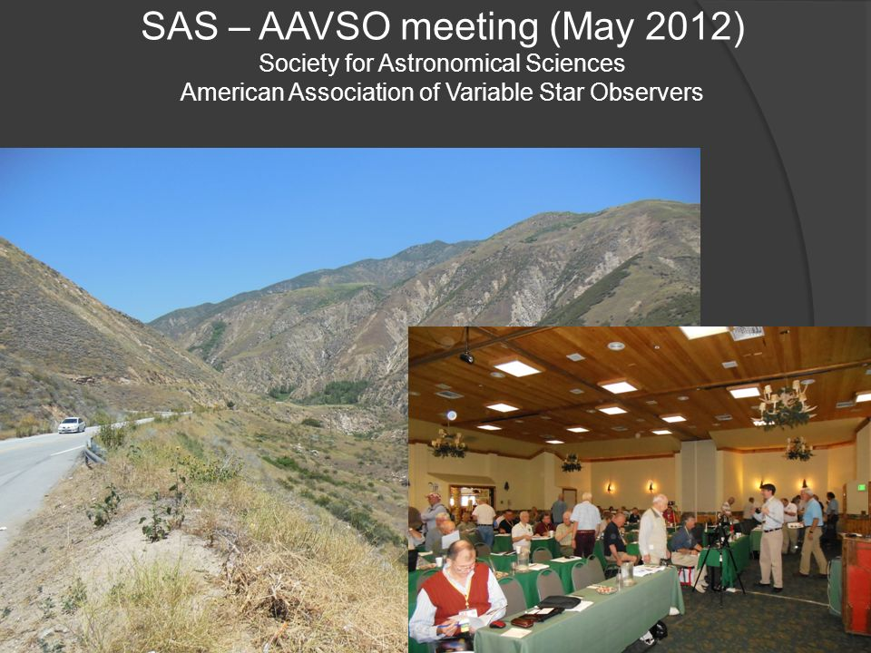 SAS – AAVSO meeting (May 2012) Society for Astronomical Sciences American Association of Variable Star Observers