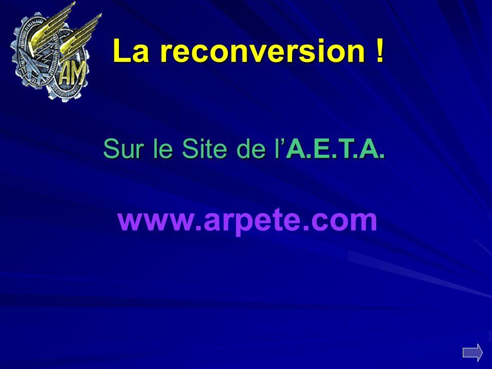 La reconversion ! Sur le Site de l'A.E.T.A. www.arpete.com