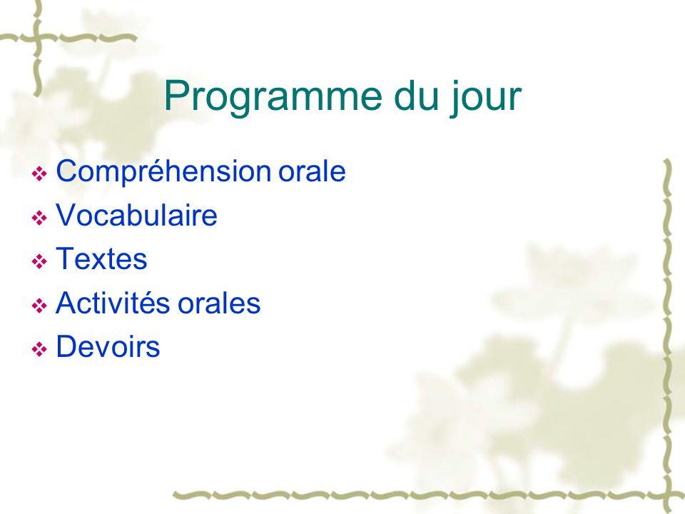 Programme du jour Compréhension orale Vocabulaire Textes